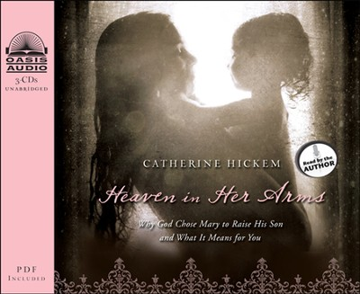 Heaven in Her Arms: Why God Chose Mary to Raise His Son and What It Means for You Unabridged Audiobook on CD  -     Narrated By: Catherine Hickem     By: Catherine Hickem