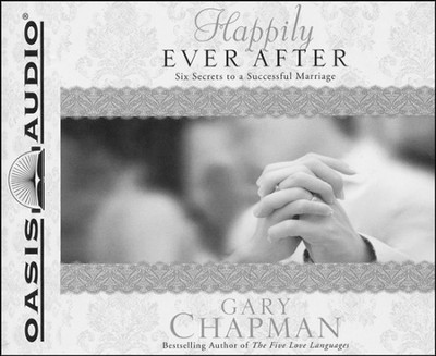 Happily Ever After: Six Secrets to a Successful Marriage Unabridged Audiobook on CD  -     By: Gary Chapman