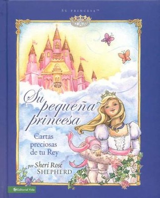 Su Pequeña Princesa: Cartas Preciosas de tu Rey  (His Little Princess: Treasured Letters from your King)  -     By: Sheri Rose Shepherd