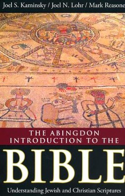 The Abingdon Introduction to the Bible: Understanding Jewish and Christian Scriptures  -     By: Joel S. Kaminsky, Mark Reasoner, Joel N. Lohr