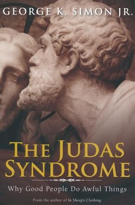Judas Syndrome: Why Good People Do Awful Things  -     By: George K. Simon Jr.