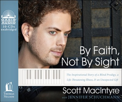 By Faith, Not By Sight: The Inspirational Story of a Blind Prodigy, a Life-Threatening Illness, and an Unexpected Gift Unabridged Audiobook on CD  -     Narrated By: Scott MacIntyre     By: Scott MacIntyre, Jennifer Schuchmann