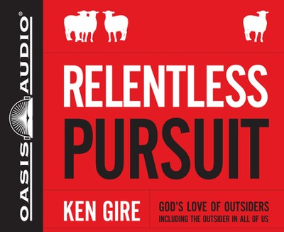 Relentless Pursuit: God's Love of Outsiders (Including the Outsider in All of Us) Unabridged Audiobook on CD  -     By: Ken Gire