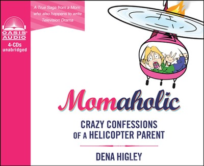Momaholic: Crazy Confessions of a Helicopter Parent--  Unabridged Audiobook on CD  -     Narrated By: Amy Rubinate     By: Dena Higley