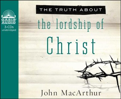 The Truth About the Lordship of Christ: Unleashing God's Truth One Verse at a Time Unabridged Audiobook on CD  -     By: John MacArthur