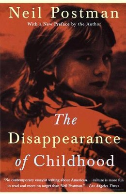 The Disappearance of Childhood   -     By: Neil Postman