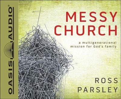 Messy Church: A Multigenerational Mission for God's Family Unabridged Audiobook on CD  -     By: Ross Parsley