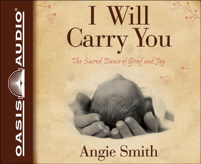 I Will Carry You: The Sacred Dance of Grief and Joy Unabridged Audiobook on CD  -     By: Angie Smith