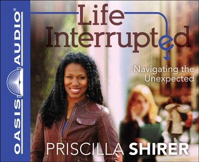 Life Interrupted: Navigating the Unexpected Unabridged Audiobook on CD  -     By: Priscilla Shirer