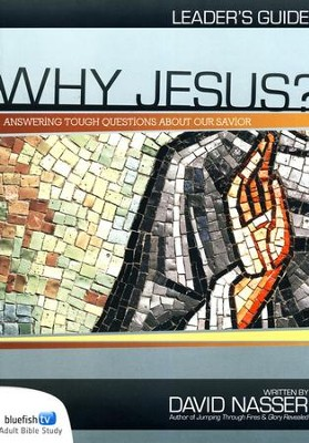 Why Jesus? Adult Leader's Guide  -     By: David Nasser, Mac Powell