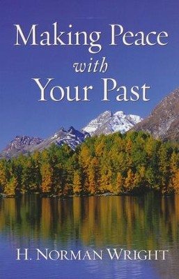 Making Peace with Your Past, Repackaged Edition  -     By: H. Norman Wright