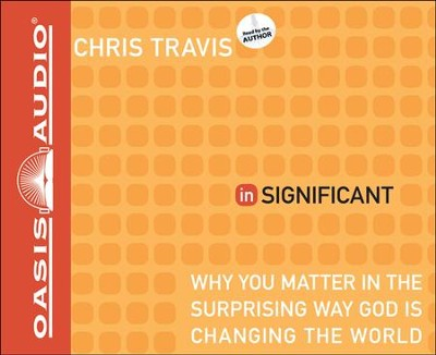 inSignificant: Why You Matter in the Surprising Way God Is Changing the World Unabridged Audiobook on CD  -     By: Chris Travis