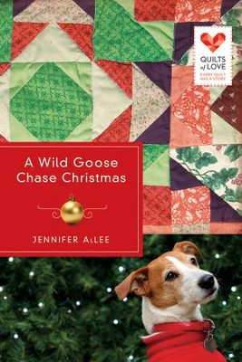 A Wild Goose Chase Christmas, Quilts of Love Series #2   -     By: Jennifer AlLee