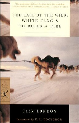 The Call of the Wild, White Fang, and To Build a Fire   -     By: Jack London