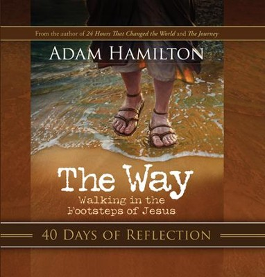 The Way: Walking in the Footsteps of Jesus - 40 Days of Reflection  -     By: Adam Hamilton