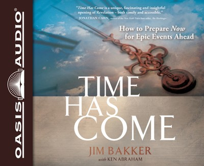 Time Has Come: How To Prepare Now for Epic Events Ahead  -     By: Jim Bakker, Ken Abraham