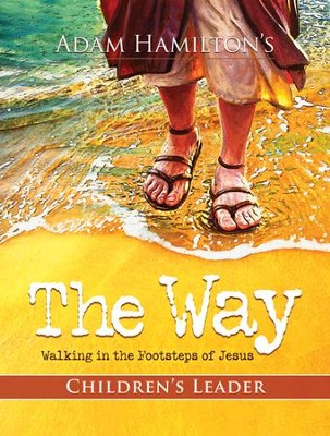 The Way: Walking in the Footsteps of Jesus - Children's Study  -     By: Adam Hamilton