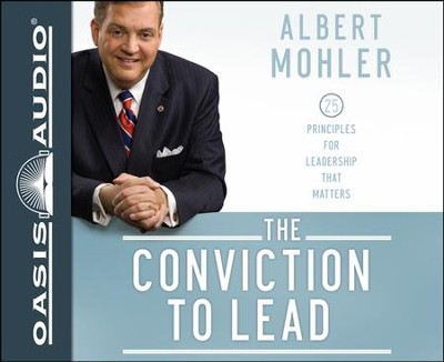 The Conviction to Lead: 25 Principles for Leadership that Matters Unabridged Audiobook on CD  -     By: R. Albert Mohler Jr.