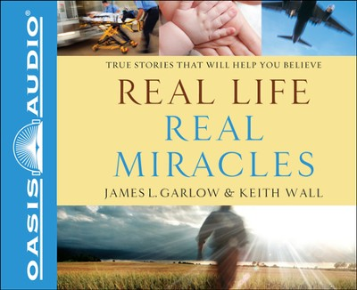 Real Life, Real Miracles: True Stories That Will Help You Believe Unabridged Audiobook on CD  -     By: James L. Garlow, Keith Wall