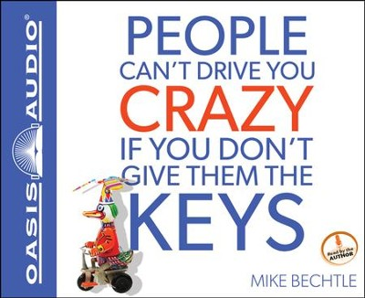 People Can't Drive You Crazy if You Don't Give Them the Keys Unabridged Audiobook on CD  -     Narrated By: Mike Bechtle     By: Mike Bechtle