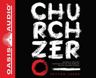 Church Zero: Raising 1st Century Churches out of the Ashes of the 21st Century Church Unabridged Audiobook on CD  -     By: Peyton Jones