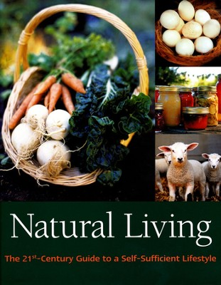 Natural Living: The 21st Century Guide to a  Self-Sufficient Lifestyle  -     By: Liz Wright