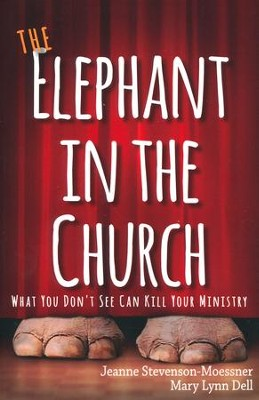 The Elephant in the Church: What You Don't See Can Kill Your Ministry  -     By: Jeanne Stevenson-Moessner, Mary Lynn Dell