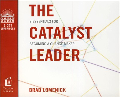 The Catalyst Leader: 8 Essentials for Becoming a Change Maker Unabridged Audiobook on CD  -     By: Brad Lomenick