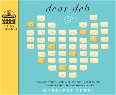 Dear Deb: A Woman with Cancer, a Friend With Secrets, and the Letters That Become Their Miracle - unabridged audiobook on CD  -     By: Margaret Terry