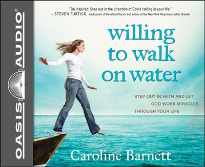 Willing to Walk on Water: Step Out in Faith and Let God Work Miracles Through Your Life Unabridged Audiobook on CD  -     By: Caroline Barnett