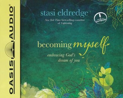 Becoming Myself: A Woman's Journey of Transformation Unabridged Audiobook on CD  -     Narrated By: Stasi Eldredge     By: Stasi Eldredge