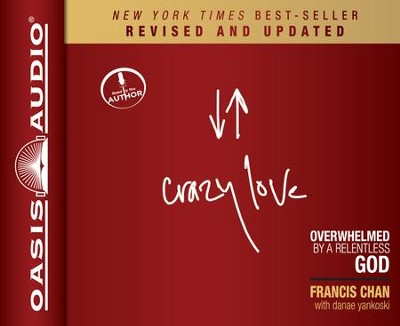 Crazy Love: Overwhelmed by a Relentless God Unabridged Audiobook on CD  -     Narrated By: Francis Chan     By: Francis Chan