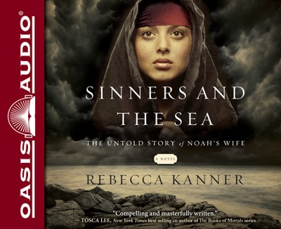 The Sinners and the Sea: The Untold Story of Noah's Wife Unabridged Audiobook on CD  -     By: Rebecca Kanner