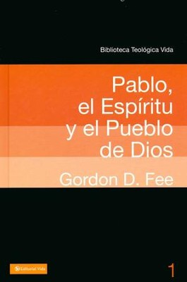 Pablo, el Espíritu y el pueblo de Dios  (Paul, the Spirit, and the People of God)  -     By: Gordon D. Fee