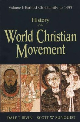 History of the World Christian Movement, Volume 1: Earliest Christianity to 1453  -     By: Dale T. Irvin, Scott W. Sunquist