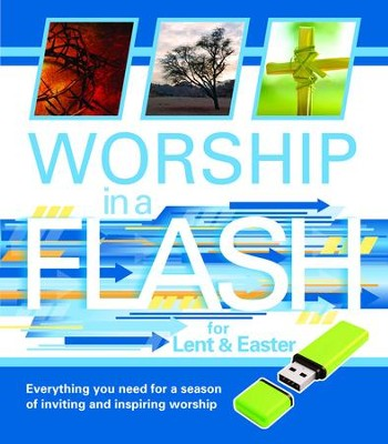 Worship in a Flash for Lent and Easter: Everything You Need for a Season of Inviting and Inspiring Worship  -