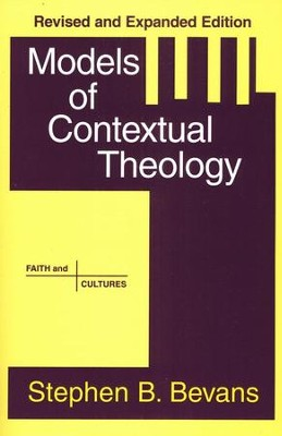 Models of Contextual Theology: The Struggle for Cultural Relevance  -     By: Stephen B. Bevans