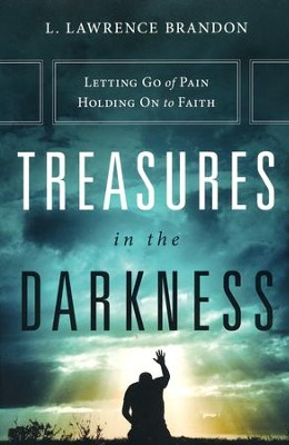Treasures in the Darkness: Letting Go of Pain, Holding on to Faith  -     By: Bishop L. Lawrence Brandon