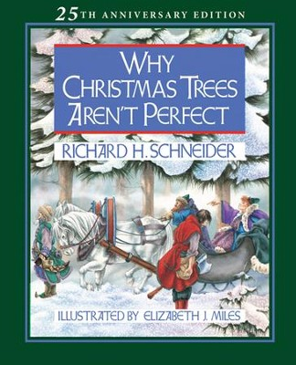 Why Christmas Trees Aren't Perfect  -     By: Richard H. Schneider     Illustrated By: Elizabeth J. Miles