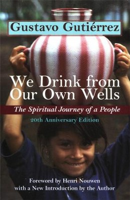 We Drink from Our Own Wells: 20th Anniversary Edition   -     By: Gustavo Gutierrez