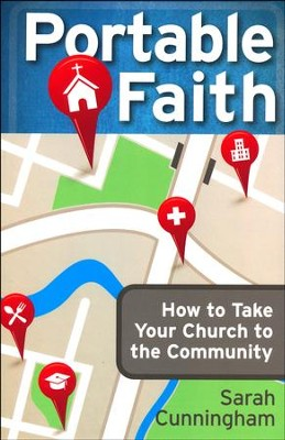 Portable Faith: How to Take Your Church to the Community  -     By: Sarah Cunningham