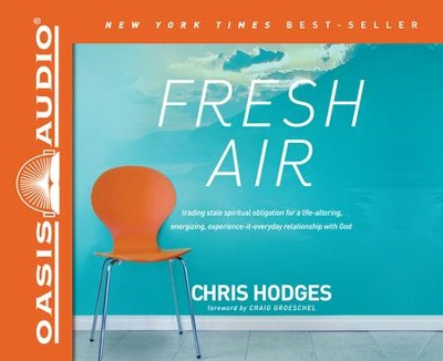 Fresh Air: How God Can Radically Refresh Every Area of Your Life Unabridged Audiobook on CD  -     By: Chris Hodges