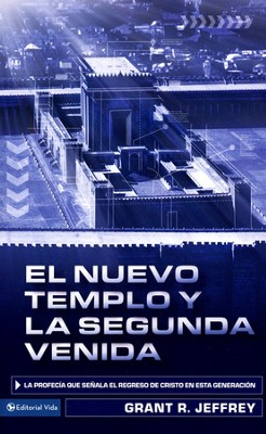 El Nuevo Templo y la Segunda Venida  (The New Temple and the Second Coming)   -     By: Grant R. Jeffrey