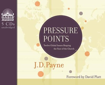 Pressure Points: Twelve Global Issues Shaping the Face of the Church Unabridged Audiobook on CD  -     By: J.D. Payne