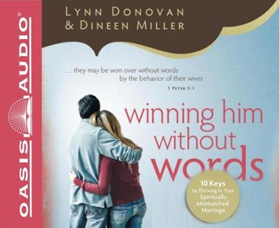 Winning Him Without Words: 10 Keys to Thriving in Your Spiritually Mismatched Marriage - unabridged audiobook on CD  -     By: Lynn Donovan, Dineen Miller & Lynn Donovan (Narrator)