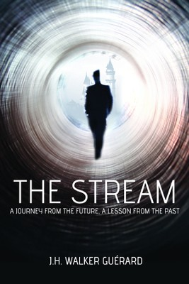 The Stream: A Journey from the Future, a Lesson from the Past  -     By: J.H. Walker Guerard
