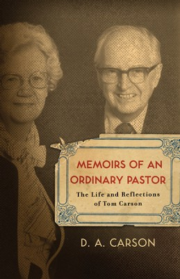 Memoirs of an Ordinary Pastor: The Life and Reflections of Tom Carson - eBook  -     By: D.A. Carson