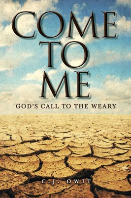 Come To Me: God's Call to the Weary  -     By: C.J. Owit
