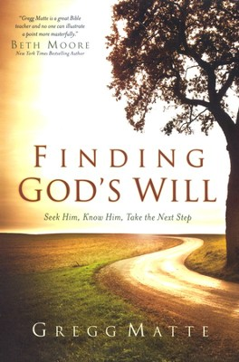 Finding God's Will: Seek Him, Know Him, Take the Next Step  -     By: Gregg Matte