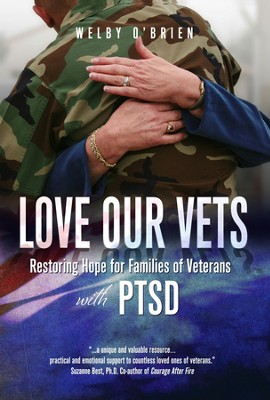 Love Our Vets: Restoring Hope for Families of Veterans with PTSD  -     By: Welby O'Brien